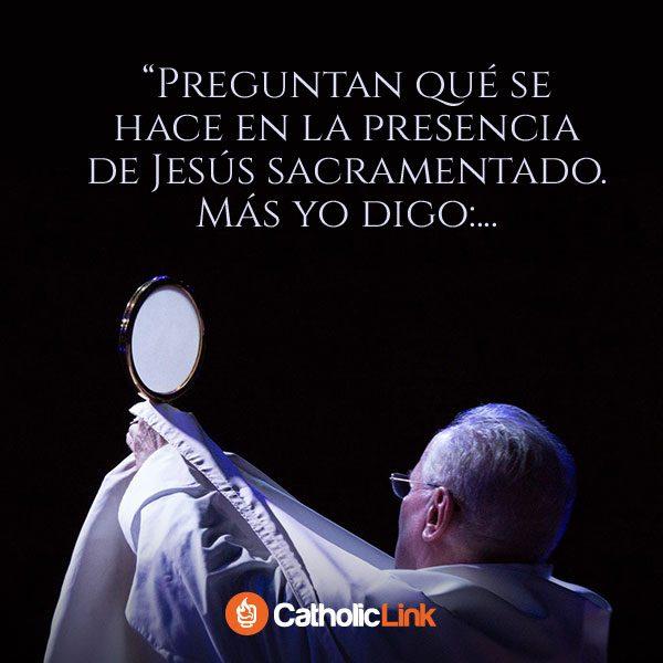 ¿Qué se hace en la presencia de Jesús Sacramentado?