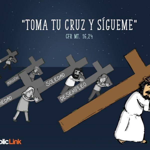 Toma tu cruz y sígueme (Mt 16, 24)