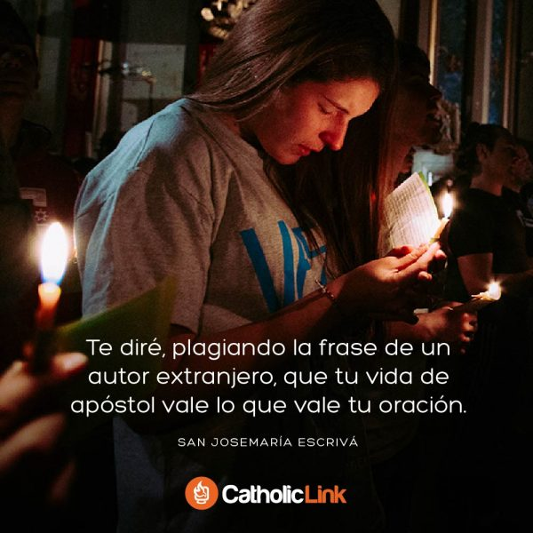 Tu vida de apóstol vale lo que vale tu oración | San Josemaría Escrivá