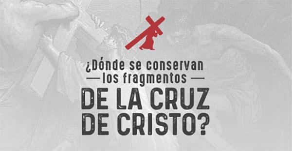 Cruz, (Infografía) ¿Dónde se conservan los fragmentos de la Cruz de Cristo?