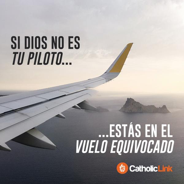 Si Dios no es tu piloto, estás en el vuelo equivocado