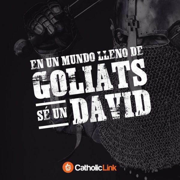 En un mundo lleno de Goliats, sé un David