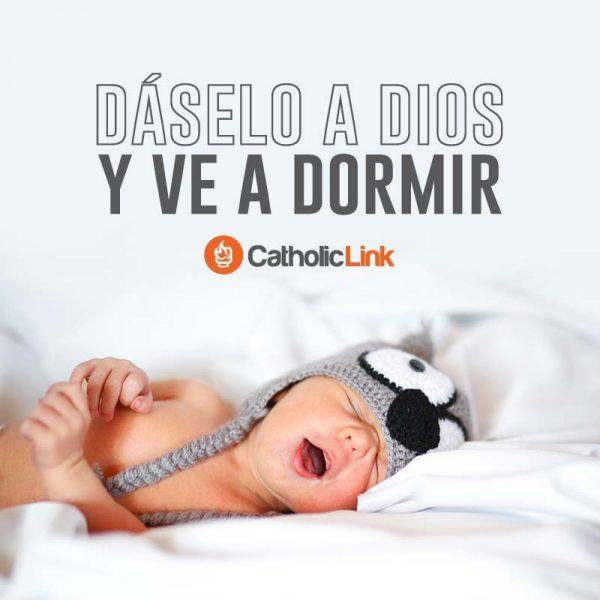 Dáselo a Dios y ve a dormir
