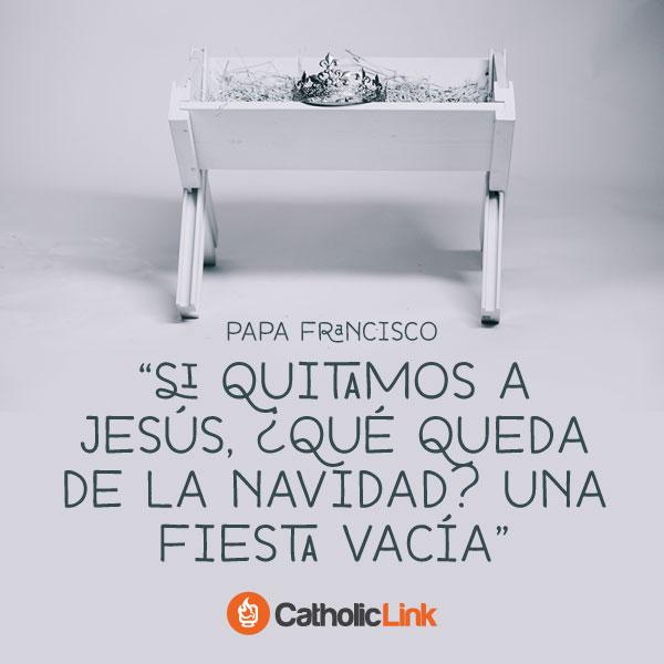 Si quitamos a Jesús de la Navidad queda una fiesta vacía, Papa Francisco