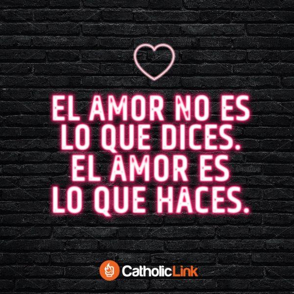 El amor no es lo que dices, el amor es lo que haces