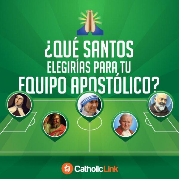 ¿Qué santos elegirías para tu equipo apostólico?