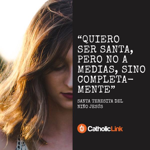 Quiero ser santa, pero no a medias | Santa Teresita del Niño Jesús