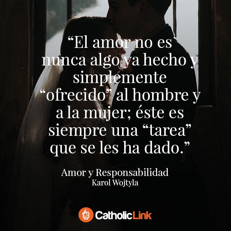 Galería Frases De Amor Y Responsabilidad De Karol Wojtyla San Juan Pablo Ii Catholic Link