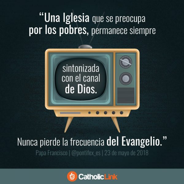 Una Iglesia que se preocupa por los pobres está sintonizada con el canal de Dios | Papa Francisco