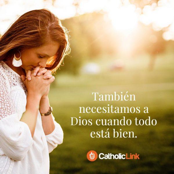 También necesitamos a Dios cuando todo está bien