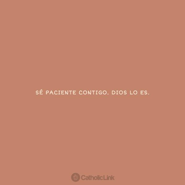 Sé paciente contigo mismo, Dios lo es