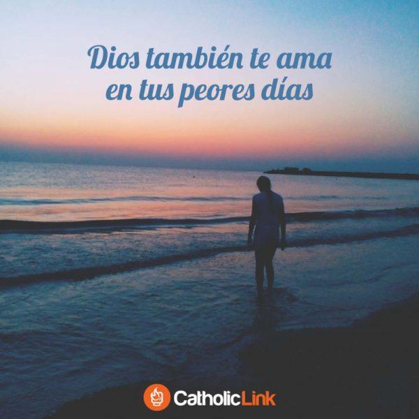 Dios también te ama en tus peores días