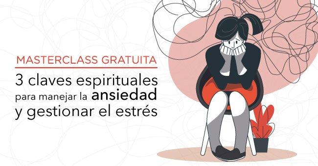 Masterclass Gratuita, 3 claves espirituales para manejar la ansiedad y gestionar el estrés (Masterclass Gratuita)