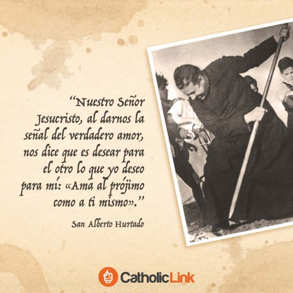 Ama al prójimo como a ti mismo | San Alberto Hurtado