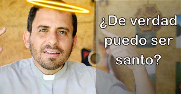 , ¿De verdad puedo ser santo? (comentario al Evengelio)