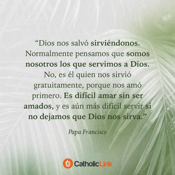 Dios nos salvó sirviéndonos | Domingo de Ramos