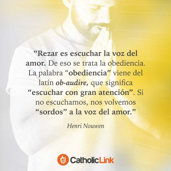 Rezar es escuchar la voz del amor | Henri Nouwen