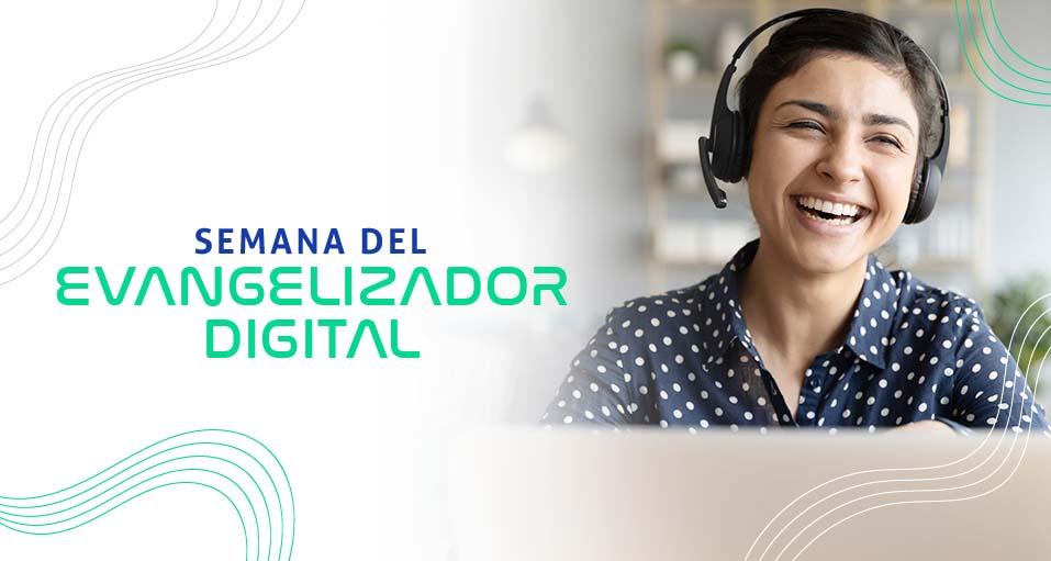 Semana del Evangelizador Digital, ¡Empieza la Semana del Evangelizador Digital! Un evento gratuito que no te puedes perder