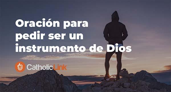 Instrumento de Dios, «Haz de mí» Oración para pedir ser instrumento de Dios