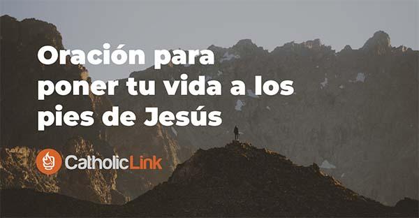 Aquí estoy Jesús, «Aquí estoy Jesús», una oración para volver la mirada al Señor