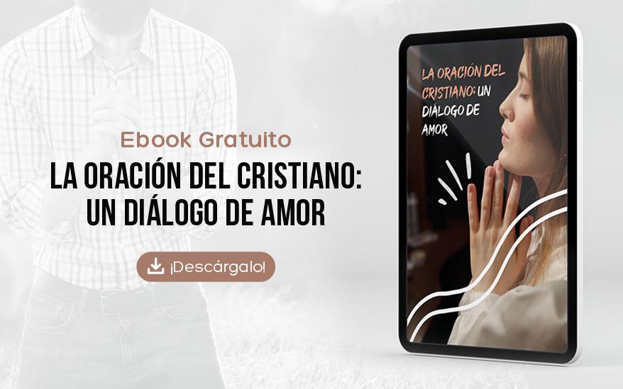 la oración, «Un diálogo de amor». ¡Ebook gratuito para aprender a orar mejor!