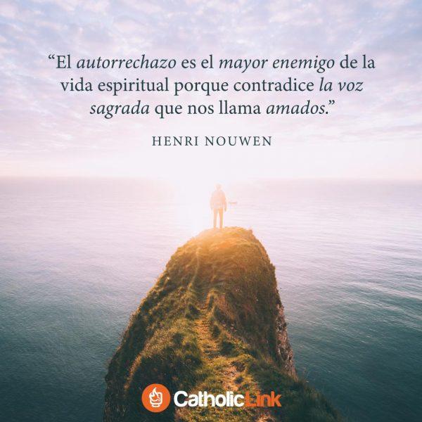 El autorrechazo es el enemigo de la vida espiritual | Henri Nouwen