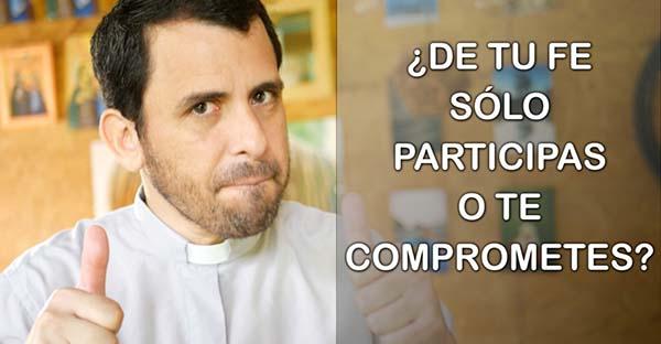, ¿De tu fe, solo participas o te comprometes? (comentario al Evangelio)