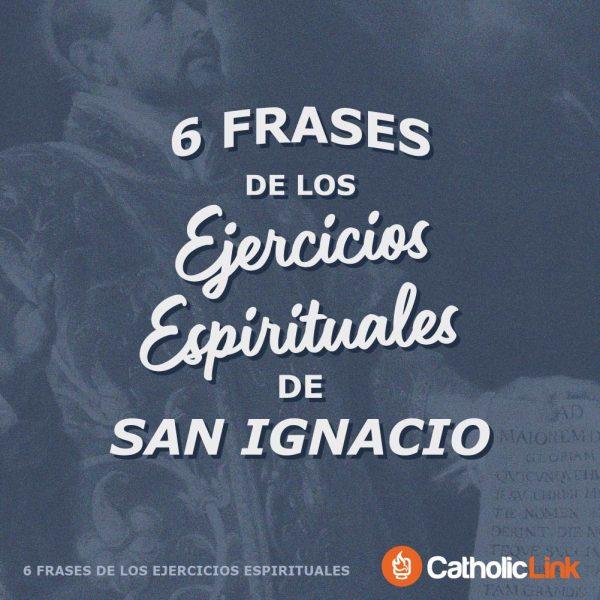 Galería: 5 frases de los Ejercicios Espirituales de San Ignacio