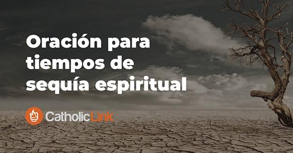 Oración para tiempos de sequía espiritual