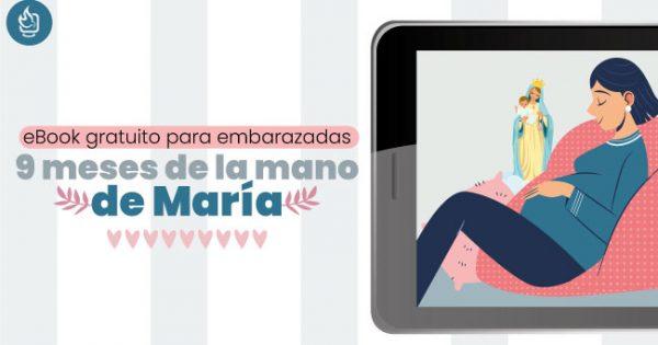 eBook para embarazadas: 9 meses de la mano de María