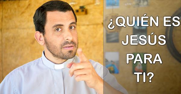 , ¿Quién es Jesús para ti? (comentario al Evangelio)