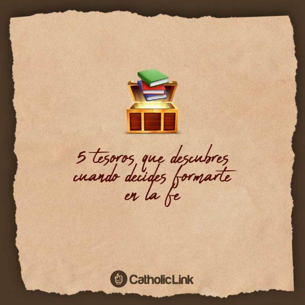 Galería: 5 tesoros que descubres al formarte en la fe